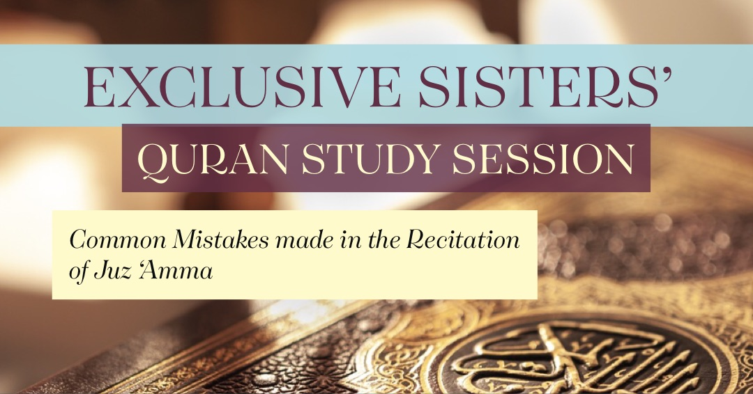 """Exclusive Sisters' Quran Study Session """"Common Mistakes made in the recitation of Juz Amma"""